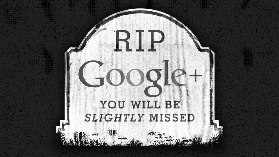 A Eulogy to you, Google+.